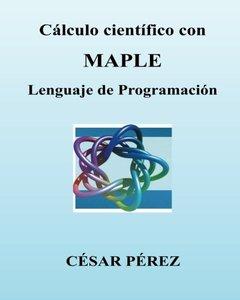Calculo cientifico con MAPLE. Lenguaje de Programacion (Spanish Edition)