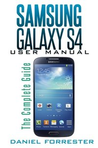 Samsung Galaxy S4 Manual: The Complete Galaxy S4 Guide to Conquer Your Device-cover