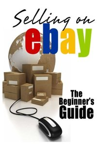 Selling On eBay: The Beginner's Guide For How To Sell On eBay-cover