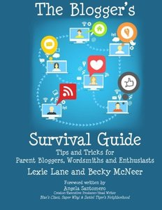 The Blogger's Survival Guide: Tips and Tricks for Parent Bloggers, Wordsmiths and Enthusiasts-cover