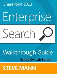 SharePoint 2013 Enterprise Search Walkthrough Guide: Hands-On Lab Edition-cover