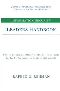 Information Security Leaders Handbook: How To Be An Effective Information Security Leader By Focusing On Fundamental Models-cover