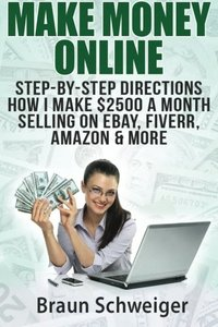 Make Money Online: Step-by-Step Directions How I Make $2500 a Month Selling on eBay, Fiverr, Amazon & More-cover