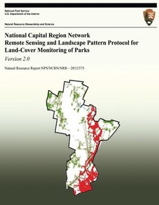 National Capital Region Network Remote Sensing and Landscape Pattern Protocol for Land-cover Monitoring of Parks: Version 2.0-cover