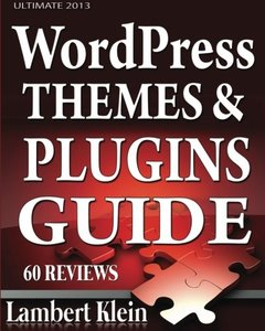 Ultimate 2013 WordPress Themes and Plugins Guide: Unlock the Power of WordPress in 2013 with the Most Potent Plugins and Themes!-cover