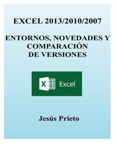 EXCEL 2013/2010/2007. Entornos, novedades y comparacion de versiones (Spanish Edition)