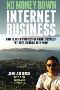 No Money Down Internet Business: How To Build a Successful Online Business, Without Spending One Penny!-cover