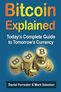 Bitcoin Explained: Today's Complete Guide to Tomorrow's Currency-cover