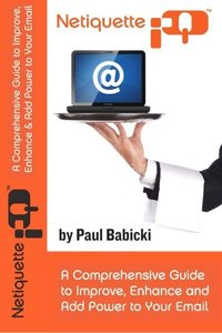 Netiquette IQ: A Comprehensive Guide to Improve, Enhance and Add Power to Your Email-cover