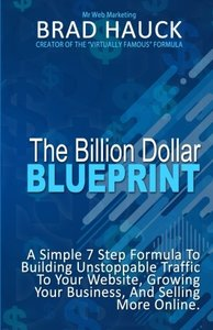 The Billion Dollar Blueprint: 7 Steps To Getting More Business Online in Less Time!-cover