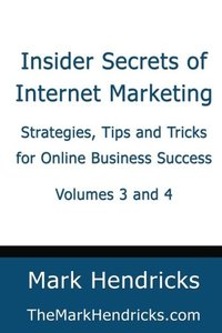 Insider Secrets of Internet Marketing (Volumes 3 and 4): Strategies, Tips and Tricks for Online Business Success-cover