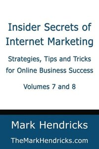 Insider Secrets of Internet Marketing (Volumes 7 and 8): Strategies, Tips and Tricks for Online Business Success-cover