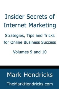 Insider Secrets of Internet Marketing (Volumes 9 and 10): Strategies, Tips and Tricks for Online Business Success (Volume 9)-cover