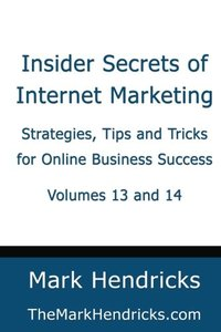 Insider Secrets of Internet Marketing (Volumes 13 and 14): Strategies, Tips and Tricks for Online Business Success (Volume 13)-cover