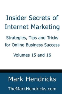 Insider Secrets of Internet Marketing (Volumes 15 and 16): Strategies, Tips and Tricks for Online Business Success-cover