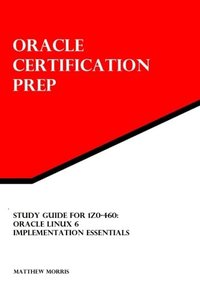Study Guide for 1Z0-460: Oracle Linux 6 Implementation Essentials: Oracle Certification Prep-cover
