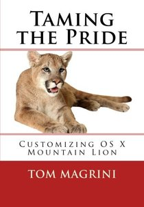 Taming the Pride: Customizing OS X Mountain Lion:  Fantastic Tricks, Tweaks, Hacks, Secret Commands & Hidden Features to Customize Your OS X User Experience-cover