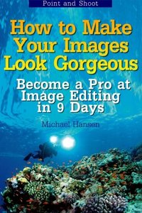 Point and Shoot: How to Make Your Images Look Gorgeous: Become a Pro at Image Editing in 9 Days (Volume 2)-cover