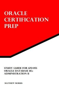 Study Guide for 1Z0-053: Oracle Database 11g: Administration II (Oracle Certification Prep)-cover