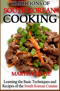 Traditions of South Korean Cooking: Learning the Basic Techniques and Recipes of the South Korean Cuisine-cover