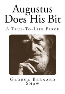 Augustus Does His Bit: A True-To-Life Farce (George Bernard Shaw)-cover