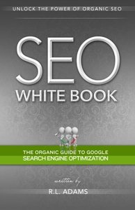 SEO White Book: The Organic Guide to Google Search Engine Optimization (The SEO Series)-cover