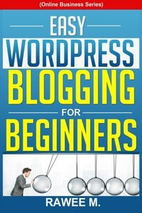 Easy WordPress Blogging For Beginners: A Step-by-Step Guide to Create a WordPress Website, Write What You Love, and Make Money, From Scratch!(Online Business Series)-cover