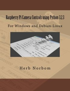 Raspberry Pi Camera Controls using Python 3.2.3: For Windows and Debian-Linux-cover