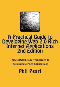 A Practical Guide to Developing Web 2.0 Rich Internet Applications: The Design and Construction of Single Page Application Web Sites