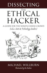 Dissecting the Ethical Hacker: A guide for the Wine'n Cheese Crowd (a.k.a. Suits & Technology Executives)-cover