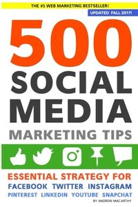 500 Social Media Marketing Tips: Essential Advice, Hints and Strategy for Business: Facebook, Twitter, Pinterest, Google+, YouTube, Instagram, LinkedIn, and More!-cover