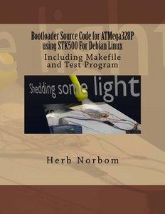 Bootloader Source Code for ATMega328P using STK500 For Debian Linux: Including Makefile and Test Program-cover