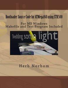 Bootloader Source Code for ATMega168 using STK500 For Microsoft Windows: Including Makefile and Test Program-cover
