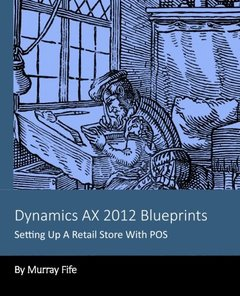Dynamics AX 2012 Blueprints: Setting Up A Retail Store With POS-cover
