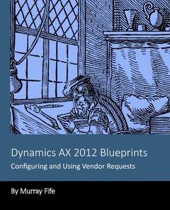 Dynamics AX 2012 Blueprints: Configuring and Using Vendor Requests-cover
