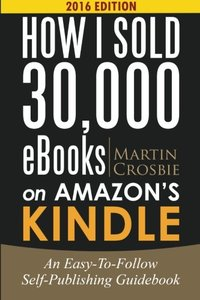 How I Sold 30,000 eBooks on Amazon's Kindle: An Easy-To-Follow Self-Publishing Guidebook-cover