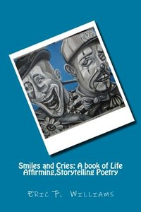 Smiles and Cries: A book of Life Affirming,Storytelling Poetry