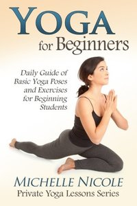 Yoga for Beginners: The Daily Guide of Basic Yoga Poses and Exercises for Beginning Students (Private Yoga Lessons)-cover