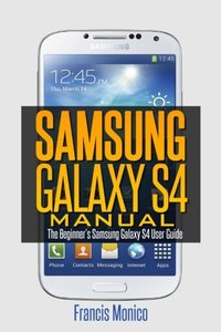 Samsung Galaxy S4 Manual: The Beginner's Samsung Galaxy S4 User Guide-cover