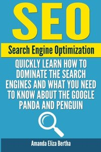 SEO: Search Engine Optimization - Quickly Learn How to Dominate the Search Engines and What You Need to Know About the Google Panda and Penguin-cover