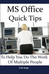 MS Office Quick Tips To Help You Do The Work Of Multiple People: How To Get The Most Work Done In The Least Time-cover