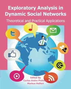 Exploratory Analysis in Dynamic Social Networks: Theoretical and Practical Applications-cover