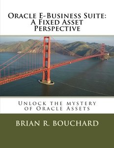 Oracle E-Business Suite: A Fixed Assets Perspective: Unlock the mystery of Oracle Assets-cover