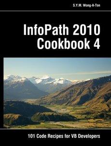 InfoPath 2010 Cookbook 4: 101 Code Recipes for VB Developers-cover