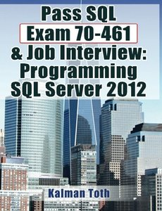Pass SQL Exam 70-461 & Job Interview: Programming SQL Server 2012-cover