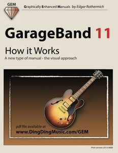 GarageBand 11 - How it Works: A new type of manual - the visual approach (Graphically Enhanced Manuals)-cover
