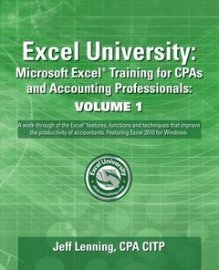 Excel University: Microsoft Excel Training for CPAs and Accounting Professionals: Volume 1: Featuring Excel 2010 for Windows-cover