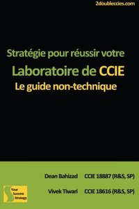Stratégie pour réussir votre Laboratoire de CCIE: Le guide non-technique (French Edition)-cover