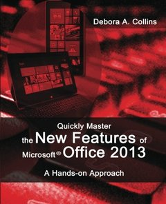 Quickly Master the New Features of Microsoft Office 2013: A Hands-on Approach-cover