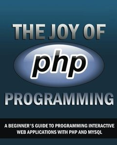 The Joy of PHP: A Beginner's Guide to Programming Interactive Web Applications with PHP and mySQL-cover